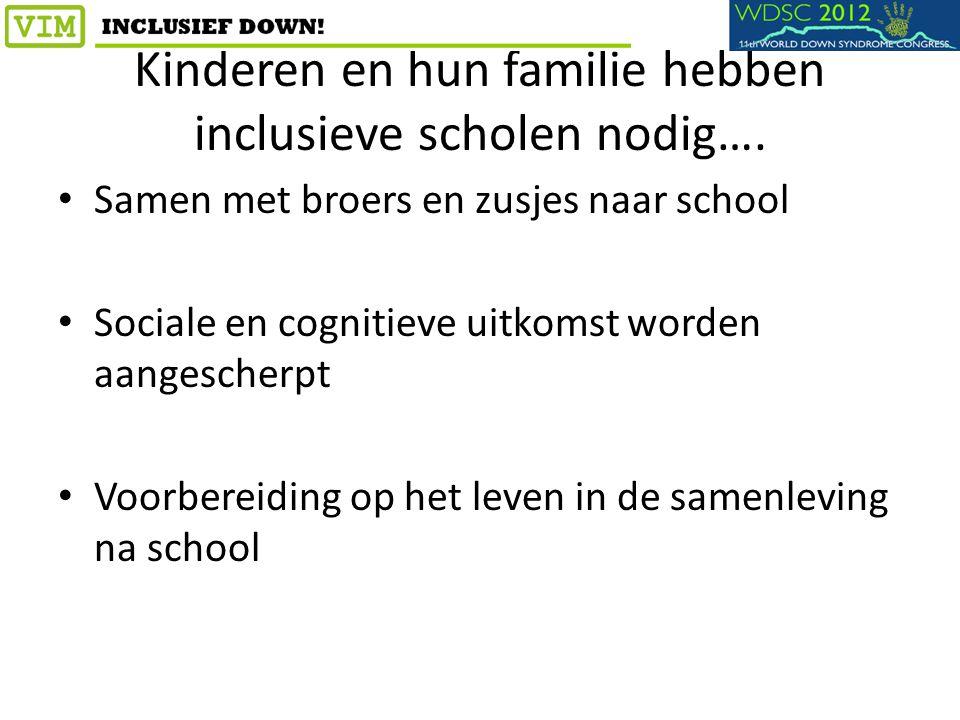Kinderen en hun familie hebben inclusieve scholen nodig…. Samen met broers en zusjes naar school Sociale en cognitieve uitkomst worden aangescherpt Vo