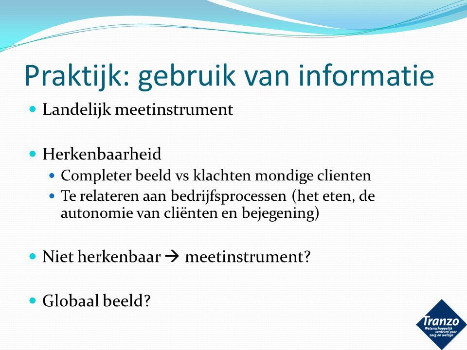 Praktijk: gebruik van informatie Landelijk meetinstrument Herkenbaarheid Completer beeld vs klachten mondige clienten Te relateren aan bedrijfsprocess