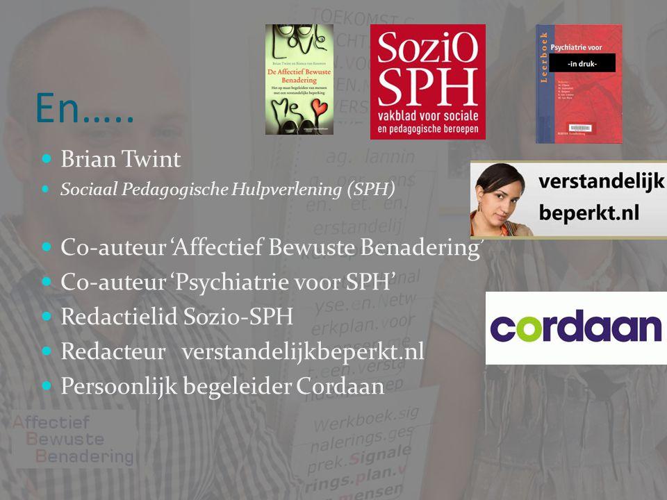 En….. Brian Twint Sociaal Pedagogische Hulpverlening (SPH) Co-auteur 'Affectief Bewuste Benadering' Co-auteur 'Psychiatrie voor SPH' Redactielid Sozio