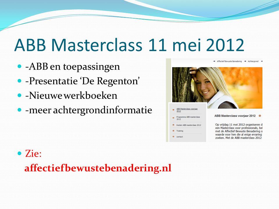 ABB Masterclass 11 mei 2012 -ABB en toepassingen -Presentatie 'De Regenton' -Nieuwe werkboeken -meer achtergrondinformatie Zie: affectiefbewustebenade