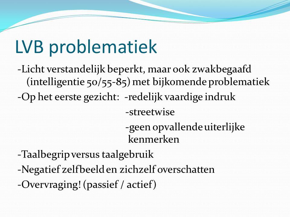 LVB problematiek -Licht verstandelijk beperkt, maar ook zwakbegaafd (intelligentie 50/55-85) met bijkomende problematiek -Op het eerste gezicht: -rede
