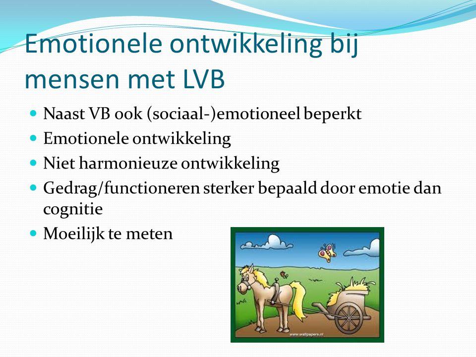 Emotionele ontwikkeling bij mensen met LVB Naast VB ook (sociaal-)emotioneel beperkt Emotionele ontwikkeling Niet harmonieuze ontwikkeling Gedrag/func