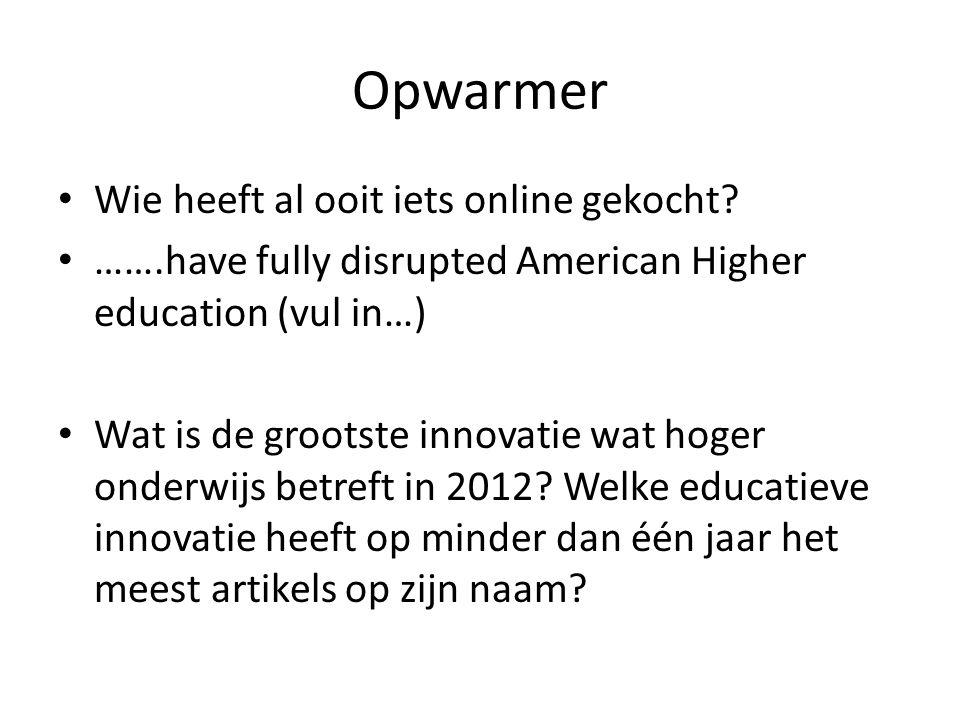 Opwarmer Wie heeft al ooit iets online gekocht? …….have fully disrupted American Higher education (vul in…) Wat is de grootste innovatie wat hoger ond