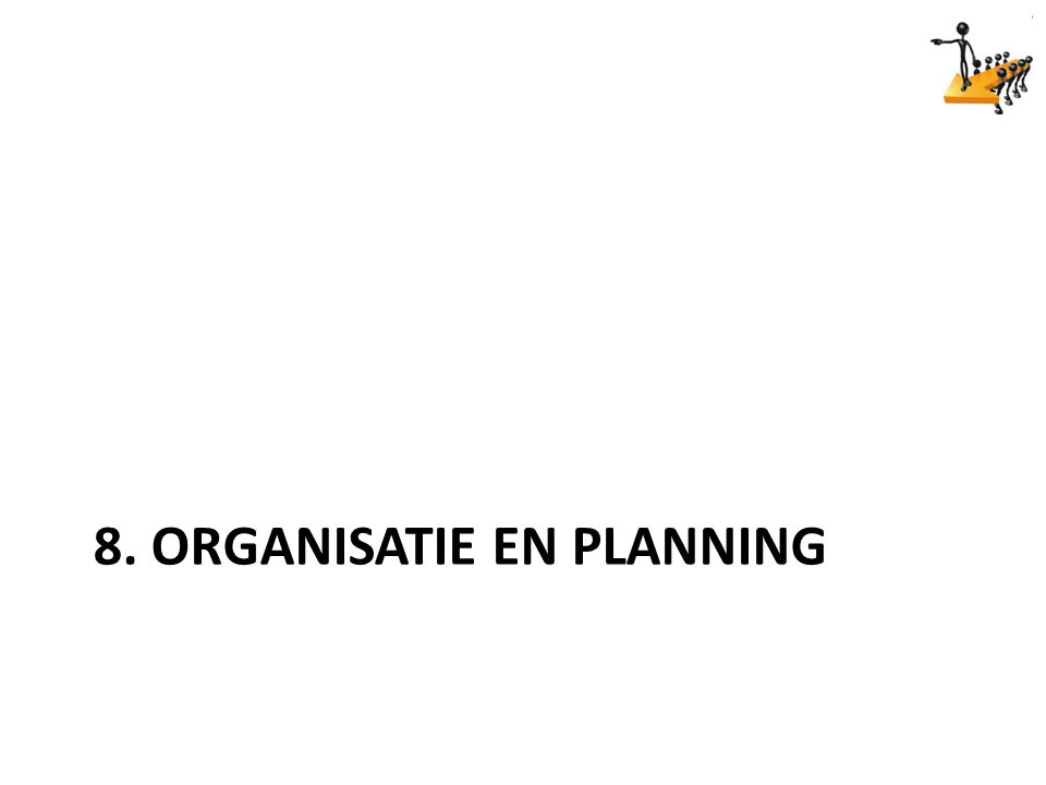 8. ORGANISATIE EN PLANNING