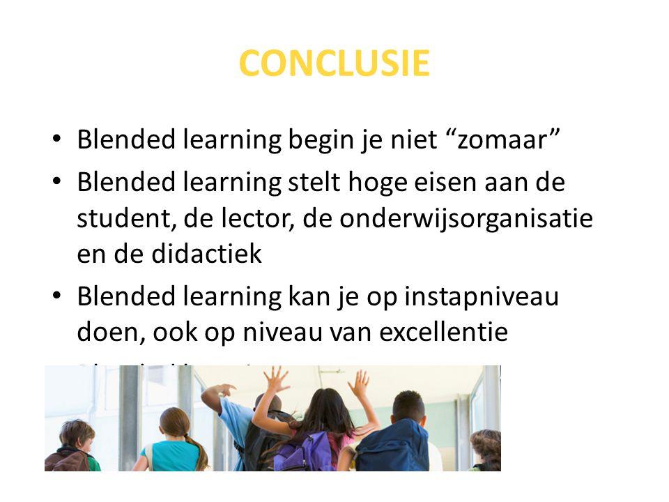 """CONCLUSIE Blended learning begin je niet """"zomaar"""" Blended learning stelt hoge eisen aan de student, de lector, de onderwijsorganisatie en de didactiek"""
