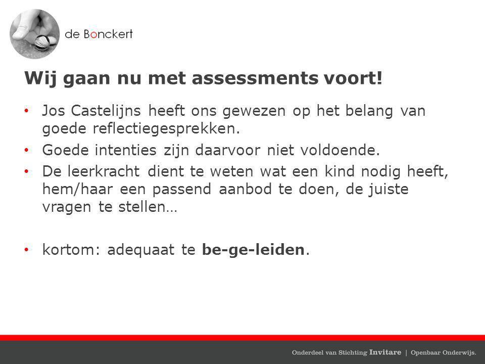 Wij gaan nu met assessments voort! Jos Castelijns heeft ons gewezen op het belang van goede reflectiegesprekken. Goede intenties zijn daarvoor niet vo