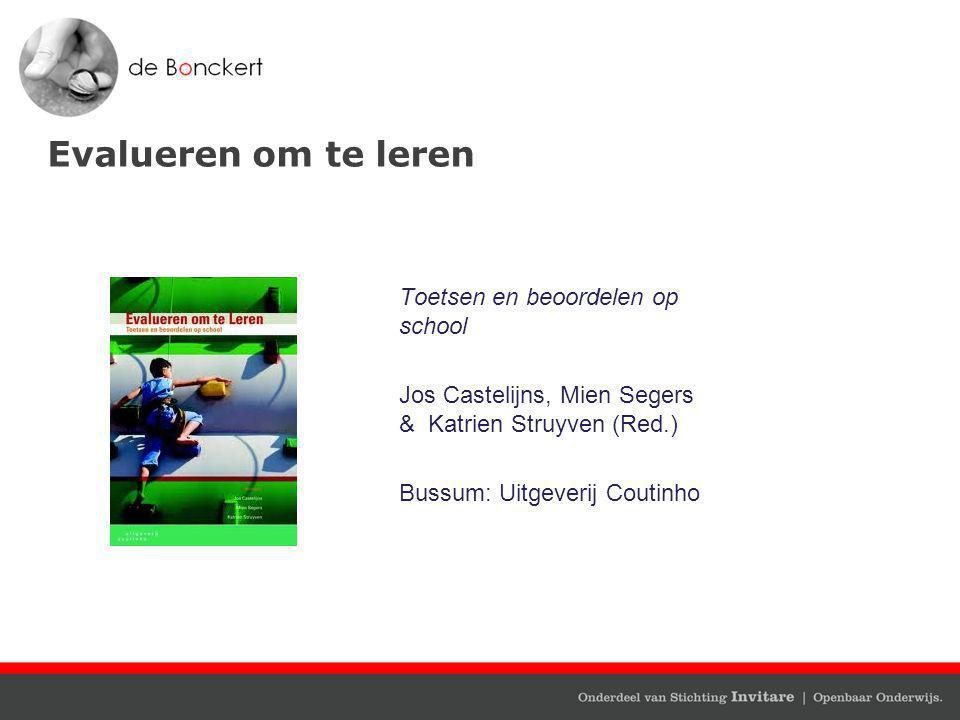 Evalueren om te leren Toetsen en beoordelen op school Jos Castelijns, Mien Segers & Katrien Struyven (Red.) Bussum: Uitgeverij Coutinho