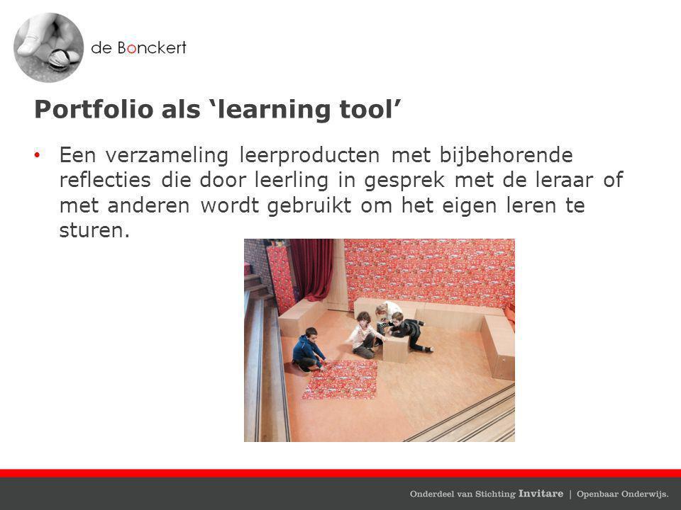 Portfolio als 'learning tool' Een verzameling leerproducten met bijbehorende reflecties die door leerling in gesprek met de leraar of met anderen word