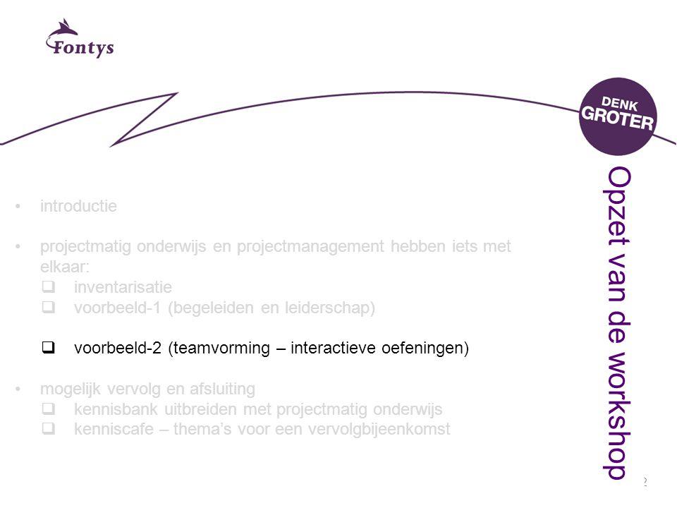 12 introductie projectmatig onderwijs en projectmanagement hebben iets met elkaar:  inventarisatie  voorbeeld-1 (begeleiden en leiderschap)  voorbe