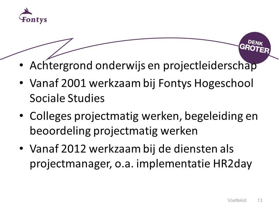 Achtergrond onderwijs en projectleiderschap Vanaf 2001 werkzaam bij Fontys Hogeschool Sociale Studies Colleges projectmatig werken, begeleiding en beo