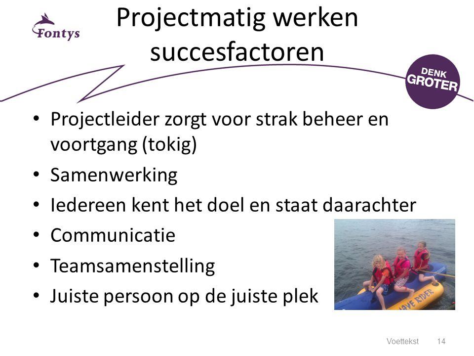 Projectmatig werken succesfactoren Projectleider zorgt voor strak beheer en voortgang (tokig) Samenwerking Iedereen kent het doel en staat daarachter