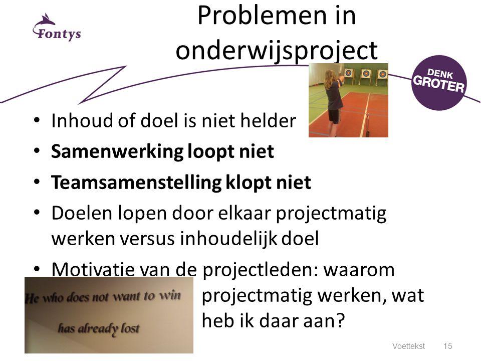 Problemen in onderwijsproject Inhoud of doel is niet helder Samenwerking loopt niet Teamsamenstelling klopt niet Doelen lopen door elkaar projectmatig