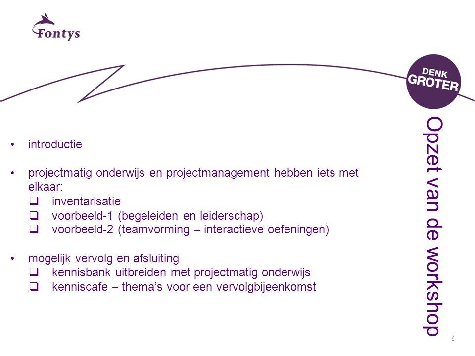 2 introductie projectmatig onderwijs en projectmanagement hebben iets met elkaar:  inventarisatie  voorbeeld-1 (begeleiden en leiderschap)  voorbee