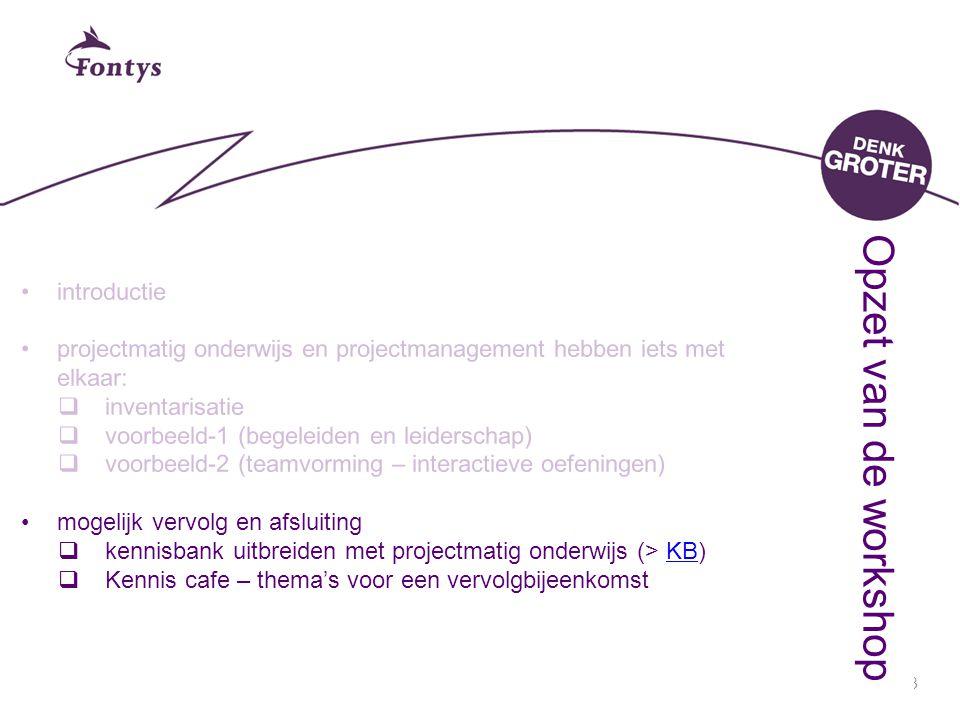 23 introductie projectmatig onderwijs en projectmanagement hebben iets met elkaar:  inventarisatie  voorbeeld-1 (begeleiden en leiderschap)  voorbe