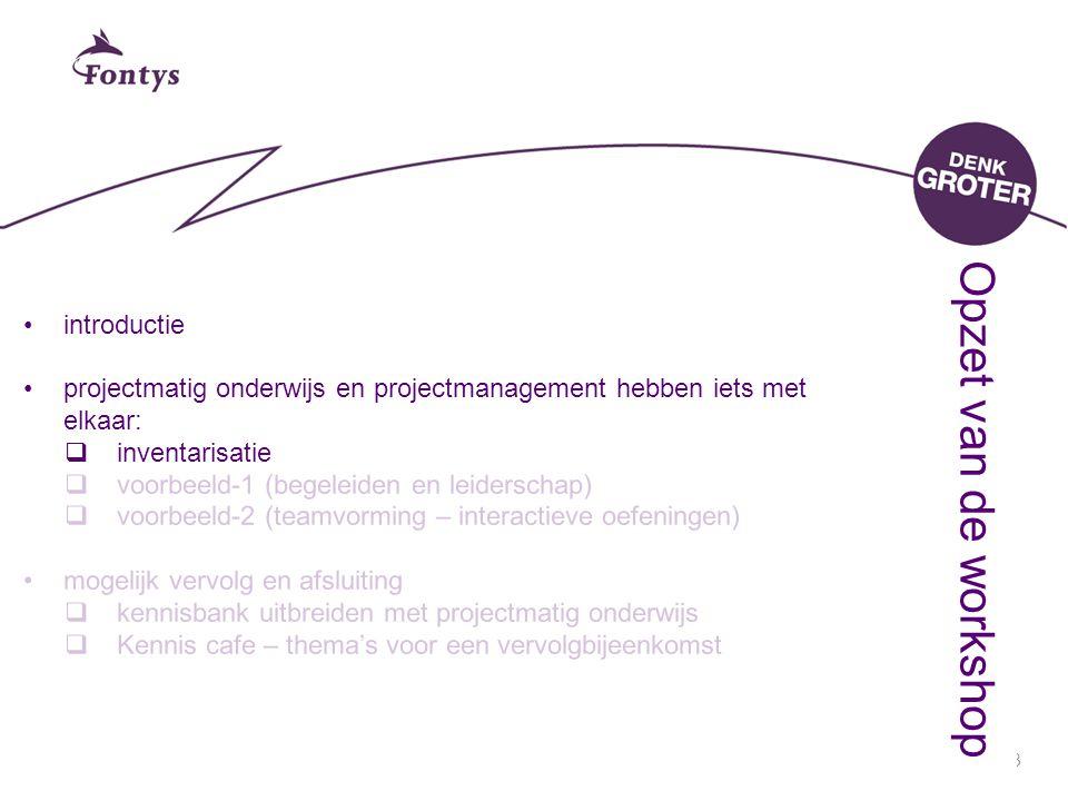 3 introductie projectmatig onderwijs en projectmanagement hebben iets met elkaar:  inventarisatie  voorbeeld-1 (begeleiden en leiderschap)  voorbee