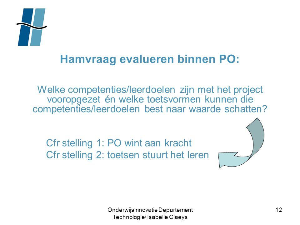 Onderwijsinnovatie Departement Technologie/ Isabelle Claeys 12 Hamvraag evalueren binnen PO: Welke competenties/leerdoelen zijn met het project voorop