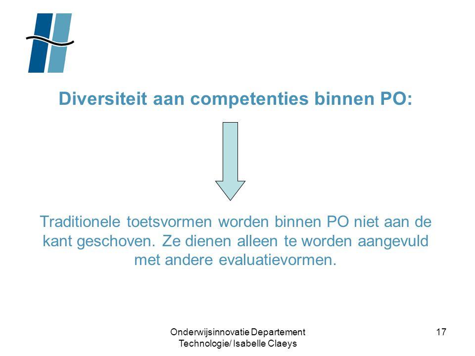Onderwijsinnovatie Departement Technologie/ Isabelle Claeys 17 Diversiteit aan competenties binnen PO: Traditionele toetsvormen worden binnen PO niet