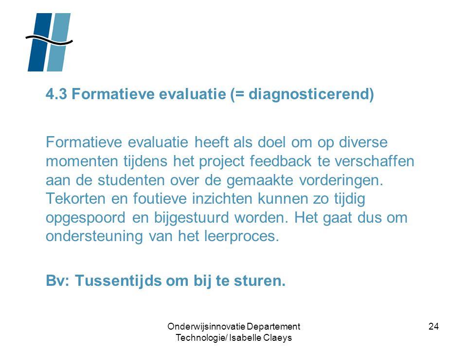 Onderwijsinnovatie Departement Technologie/ Isabelle Claeys 24 4.3 Formatieve evaluatie (= diagnosticerend) Formatieve evaluatie heeft als doel om op