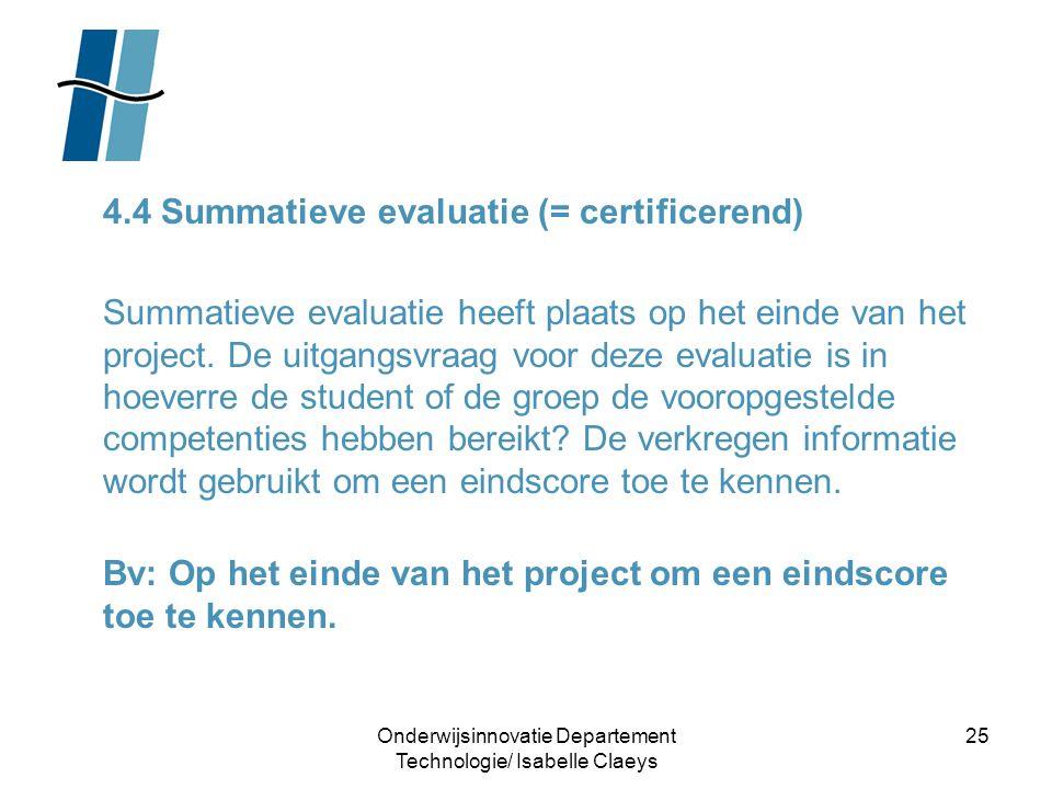 Onderwijsinnovatie Departement Technologie/ Isabelle Claeys 25 4.4 Summatieve evaluatie (= certificerend) Summatieve evaluatie heeft plaats op het ein
