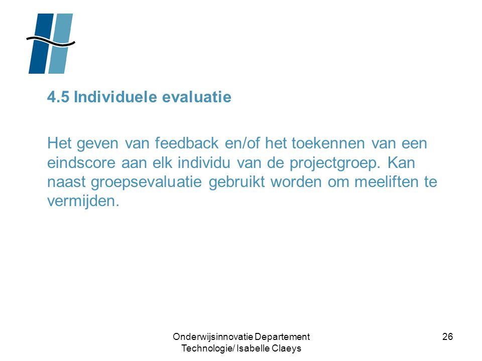 Onderwijsinnovatie Departement Technologie/ Isabelle Claeys 26 4.5 Individuele evaluatie Het geven van feedback en/of het toekennen van een eindscore