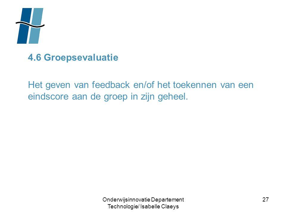 Onderwijsinnovatie Departement Technologie/ Isabelle Claeys 27 4.6 Groepsevaluatie Het geven van feedback en/of het toekennen van een eindscore aan de