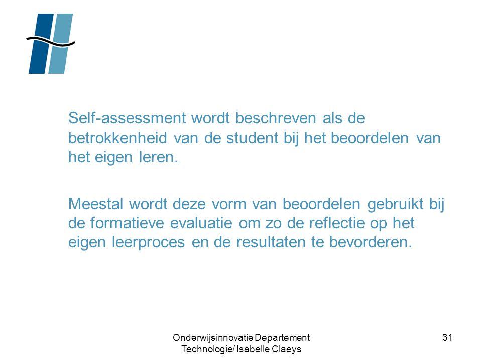 Onderwijsinnovatie Departement Technologie/ Isabelle Claeys 31 Self-assessment wordt beschreven als de betrokkenheid van de student bij het beoordelen