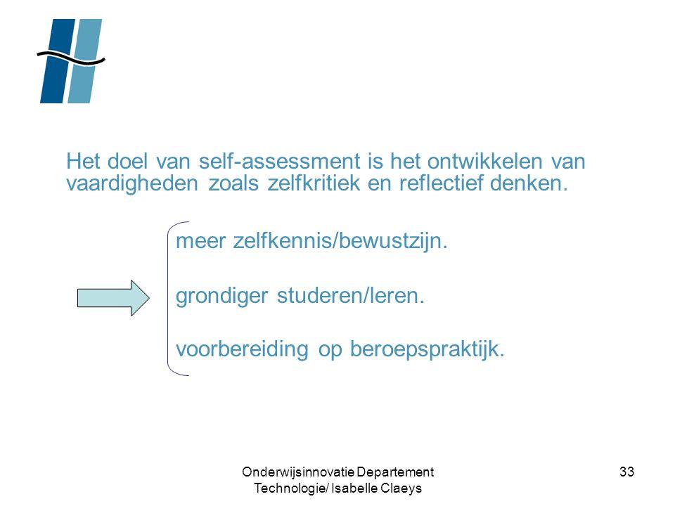 Onderwijsinnovatie Departement Technologie/ Isabelle Claeys 33 Het doel van self-assessment is het ontwikkelen van vaardigheden zoals zelfkritiek en r