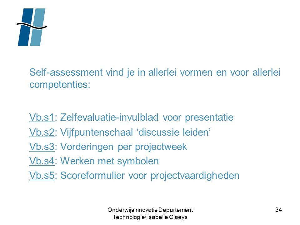 Onderwijsinnovatie Departement Technologie/ Isabelle Claeys 34 Self-assessment vind je in allerlei vormen en voor allerlei competenties: Vb.s1: Zelfev