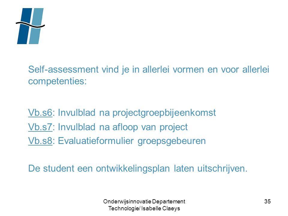 Onderwijsinnovatie Departement Technologie/ Isabelle Claeys 35 Self-assessment vind je in allerlei vormen en voor allerlei competenties: Vb.s6: Invulb