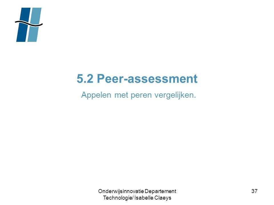 Onderwijsinnovatie Departement Technologie/ Isabelle Claeys 37 5.2 Peer-assessment Appelen met peren vergelijken.