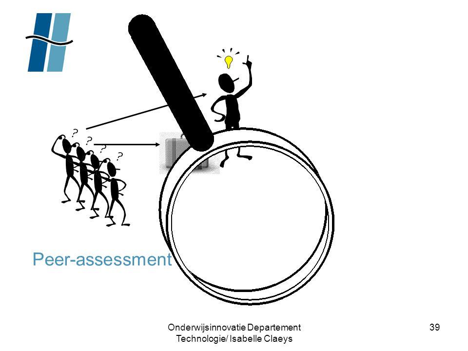 Onderwijsinnovatie Departement Technologie/ Isabelle Claeys 39 Peer-assessment