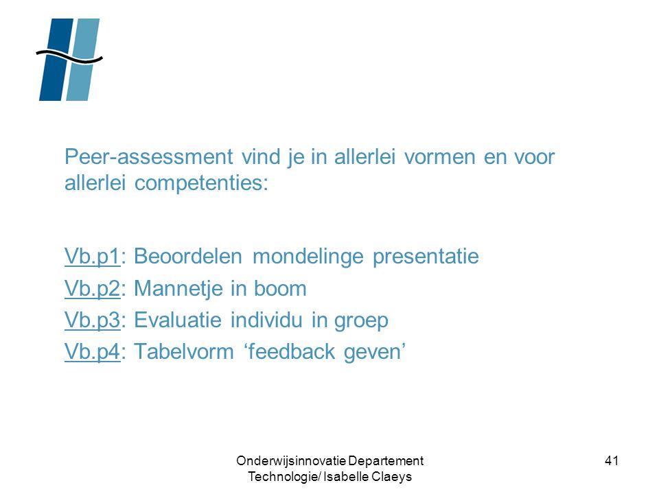 Onderwijsinnovatie Departement Technologie/ Isabelle Claeys 41 Peer-assessment vind je in allerlei vormen en voor allerlei competenties: Vb.p1: Beoord