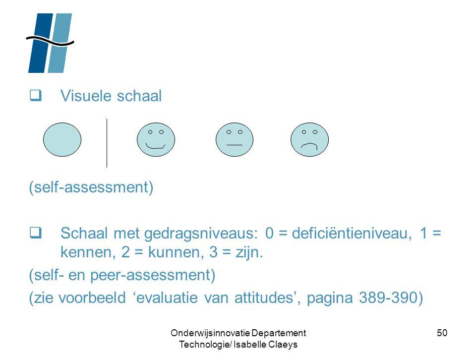 Onderwijsinnovatie Departement Technologie/ Isabelle Claeys 50  Visuele schaal (self-assessment)  Schaal met gedragsniveaus: 0 = deficiëntieniveau,