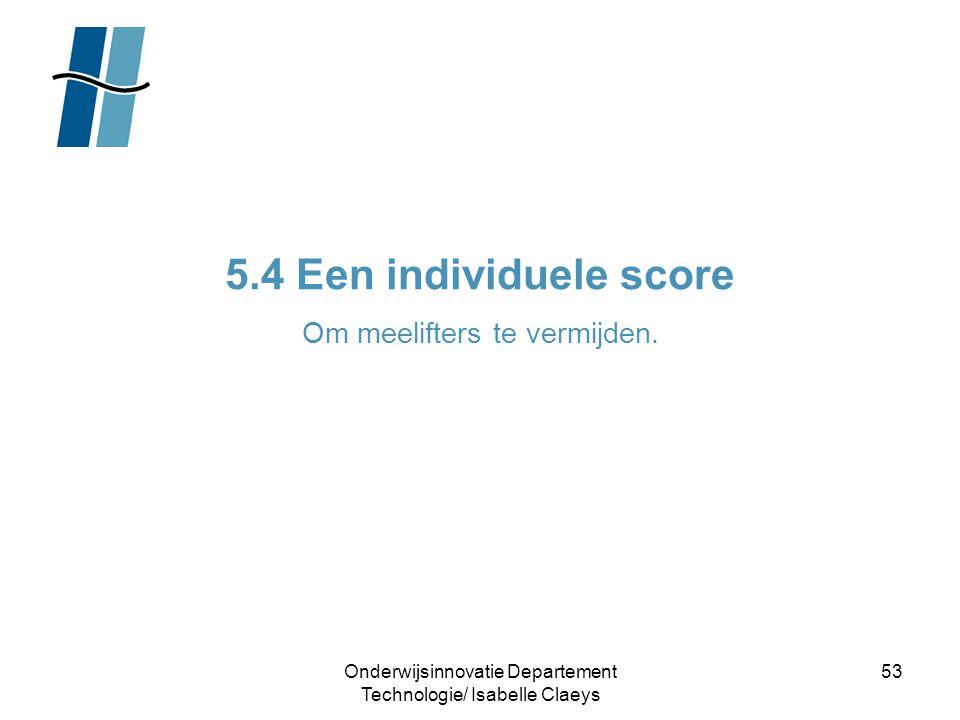 Onderwijsinnovatie Departement Technologie/ Isabelle Claeys 53 5.4 Een individuele score Om meelifters te vermijden.