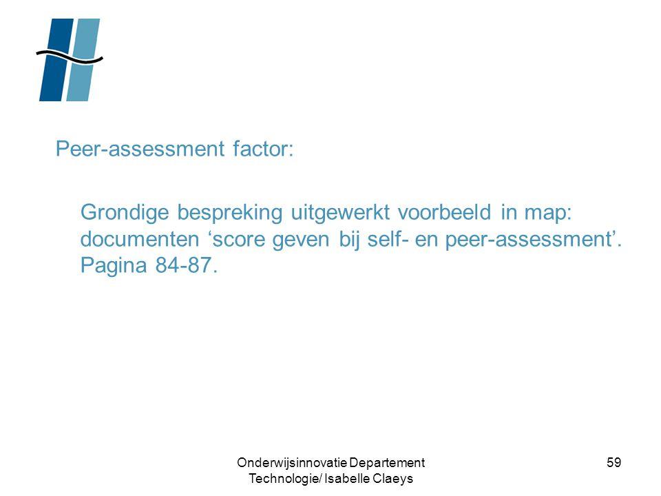 Onderwijsinnovatie Departement Technologie/ Isabelle Claeys 59 Peer-assessment factor: Grondige bespreking uitgewerkt voorbeeld in map: documenten 'sc