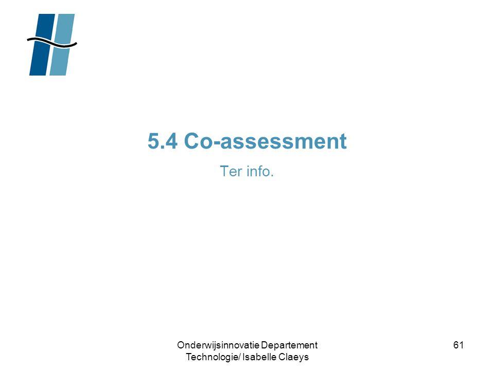 Onderwijsinnovatie Departement Technologie/ Isabelle Claeys 61 5.4 Co-assessment Ter info.