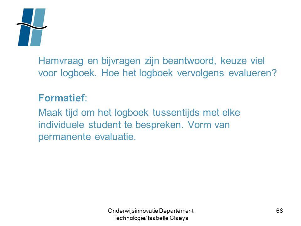 Onderwijsinnovatie Departement Technologie/ Isabelle Claeys 68 Hamvraag en bijvragen zijn beantwoord, keuze viel voor logboek. Hoe het logboek vervolg