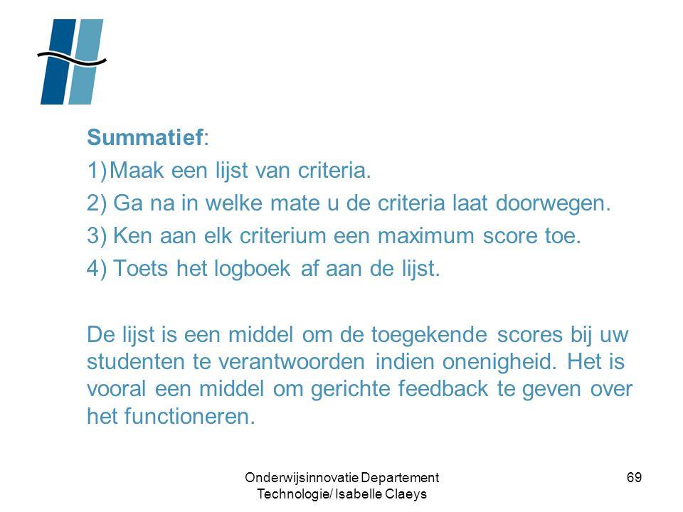 Onderwijsinnovatie Departement Technologie/ Isabelle Claeys 69 Summatief: 1)Maak een lijst van criteria. 2) Ga na in welke mate u de criteria laat doo
