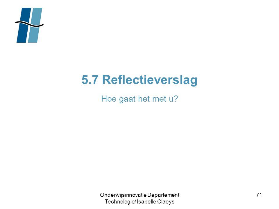 Onderwijsinnovatie Departement Technologie/ Isabelle Claeys 71 5.7 Reflectieverslag Hoe gaat het met u?