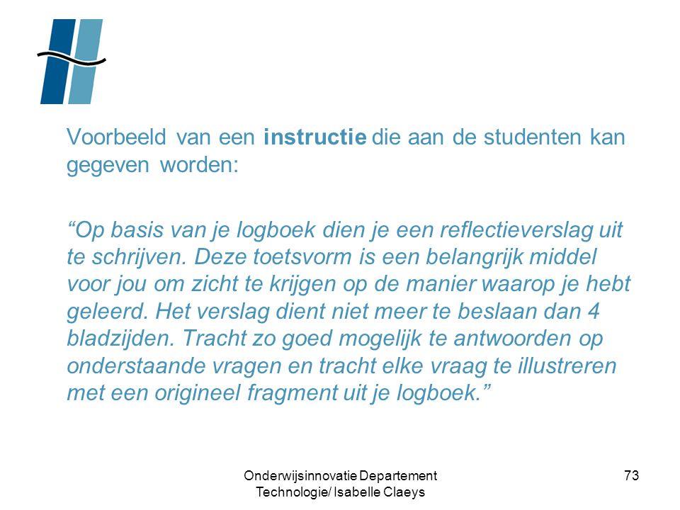 """Onderwijsinnovatie Departement Technologie/ Isabelle Claeys 73 Voorbeeld van een instructie die aan de studenten kan gegeven worden: """"Op basis van je"""