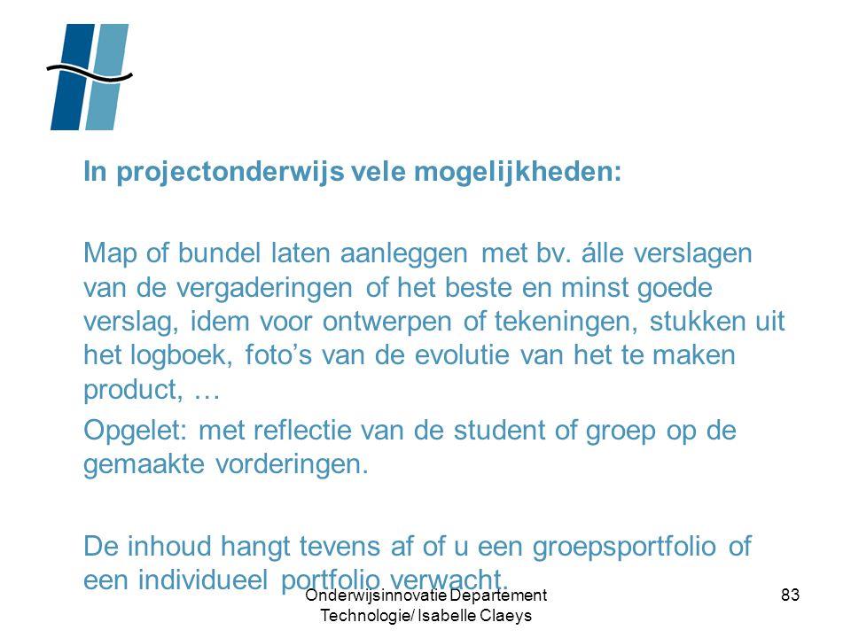 Onderwijsinnovatie Departement Technologie/ Isabelle Claeys 83 In projectonderwijs vele mogelijkheden: Map of bundel laten aanleggen met bv. álle vers