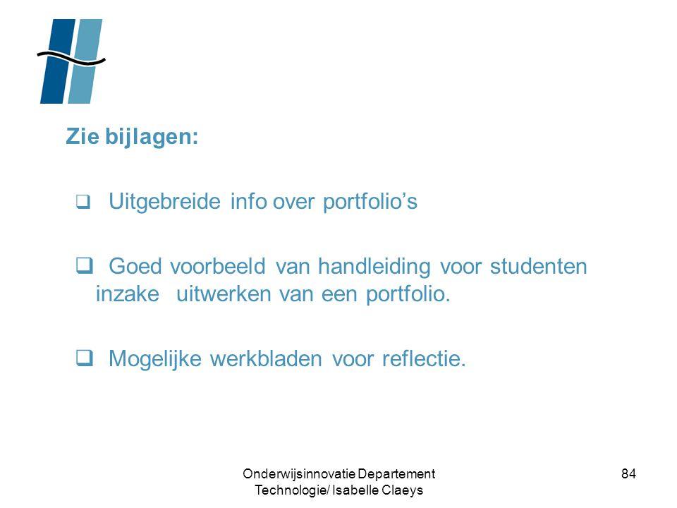 Onderwijsinnovatie Departement Technologie/ Isabelle Claeys 84 Zie bijlagen:  Uitgebreide info over portfolio's  Goed voorbeeld van handleiding voor