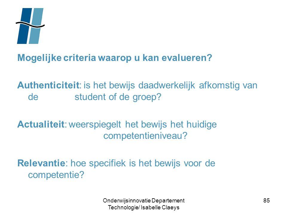 Onderwijsinnovatie Departement Technologie/ Isabelle Claeys 85 Mogelijke criteria waarop u kan evalueren? Authenticiteit: is het bewijs daadwerkelijk