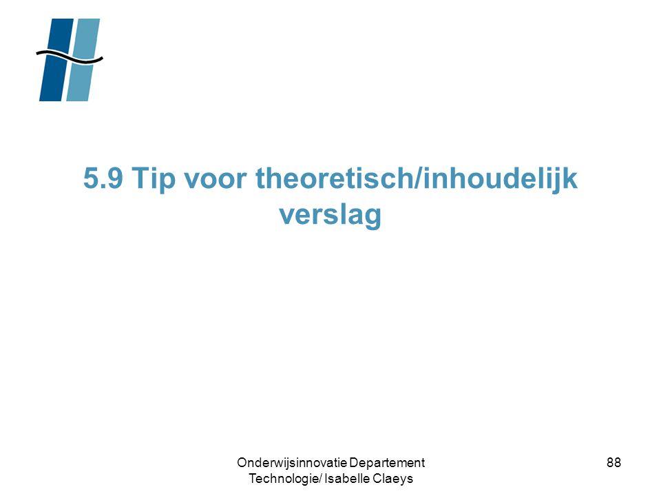 Onderwijsinnovatie Departement Technologie/ Isabelle Claeys 88 5.9 Tip voor theoretisch/inhoudelijk verslag
