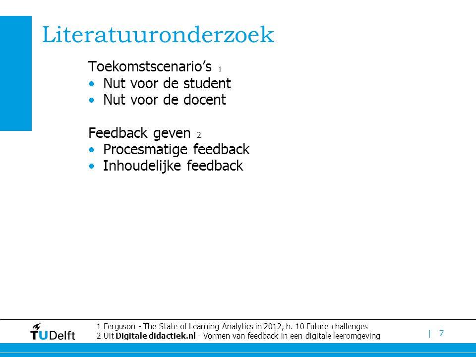 | Literatuuronderzoek Toekomstscenario's 1 Nut voor de student Nut voor de docent Feedback geven 2 Procesmatige feedback Inhoudelijke feedback 7 1 Ferguson - The State of Learning Analytics in 2012, h.