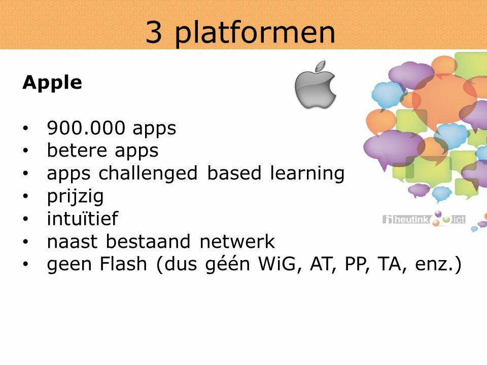 3 platformen Apple 900.000 apps betere apps apps challenged based learning prijzig intuïtief naast bestaand netwerk geen Flash (dus géén WiG, AT, PP, TA, enz.)
