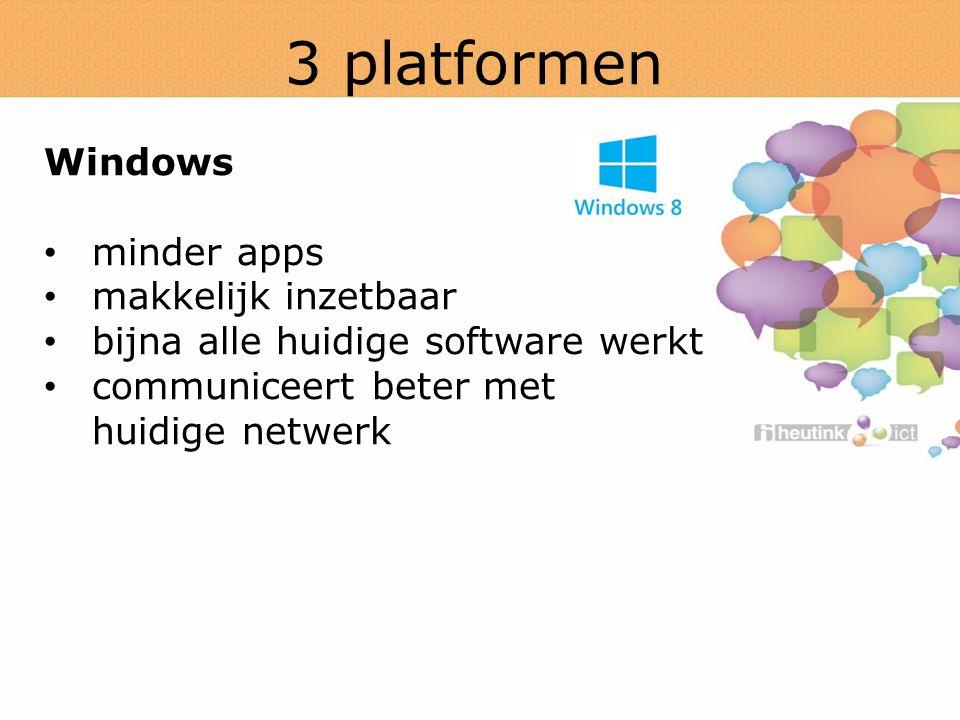 3 platformen Windows minder apps makkelijk inzetbaar bijna alle huidige software werkt communiceert beter met huidige netwerk
