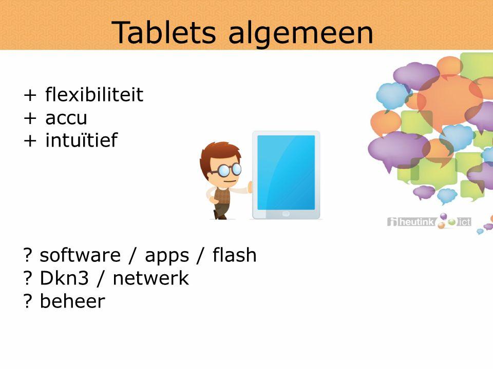 Tablets algemeen + flexibiliteit + accu + intuïtief .