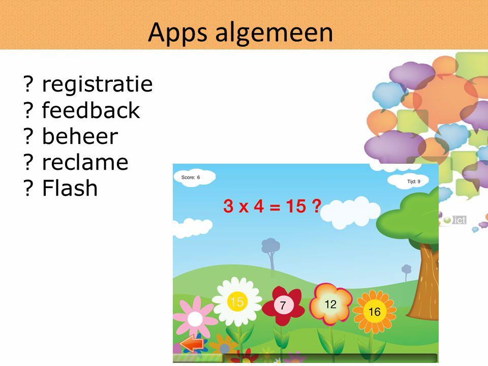 Apps algemeen ? registratie ? feedback ? beheer ? reclame ? Flash