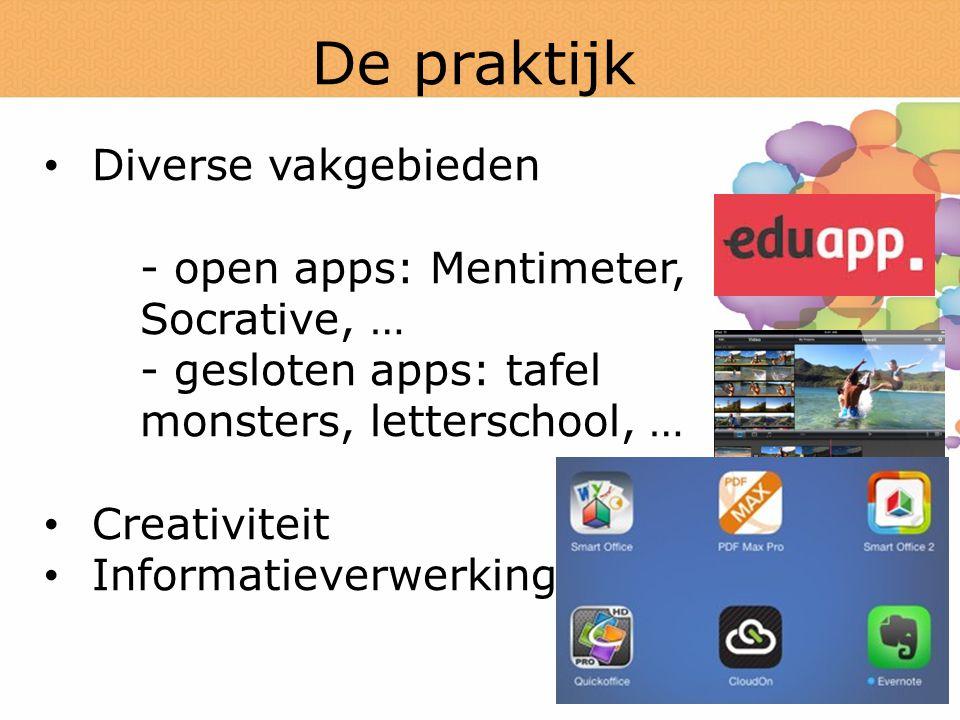 De praktijk Diverse vakgebieden - open apps: Mentimeter, Socrative, … - gesloten apps: tafel monsters, letterschool, … Creativiteit Informatieverwerking